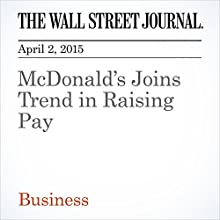 McDonald's Joins Trend in Raising Pay (       UNABRIDGED) by Annie Gasparro, Eric Morath Narrated by Ken Borgers