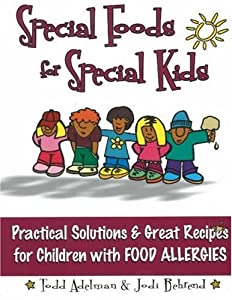 Special Foods for Special kids: Practical Solutions and Great Recipes for children by Robert Reed Publishers
