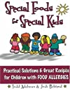 Special Foods for Special Kids: Practical Solutions & Great Recipes for Children With Food Allergies