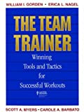 img - for The Team Trainer: Winning Tools and Tactics for Successful Workouts by William I. Gorden (1995-08-01) book / textbook / text book