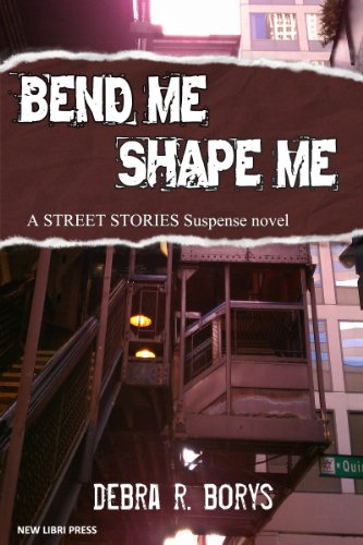 Book: Bend Me, Shape Me (Street Stories Book 2) by Debra R. Borys
