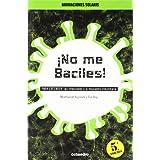¡No me Baciles!: PARA ENTENDER: Las infecciones y la respuesta inmunitaria (Narraciones Solaris)