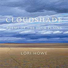 Cloudshade: Poems of the High Plains Audiobook by Lori Howe Narrated by Lori Howe