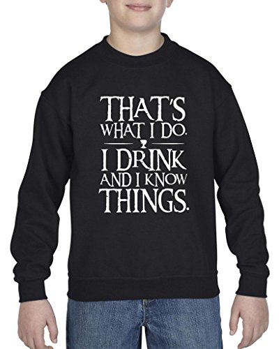 [Xekia That`s What I Do. I Drink and I Know Things.Crewneck For Girls - Boys Youth Kids X-Large] (Tall Drink Of Water Halloween Costume)