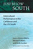 Just Below South: Intercultural Performance in the Caribbean and the U.S. South (New World Studies)