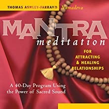 Mantra Meditation for Attracting & Healing Relationships: A 40-Day Program Using the Power of Sacred Sound  by Thomas Ashley-Ferrand Narrated by Thomas Ashley-Ferrand