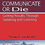 Communicate or Die: Getting Results Through Speaking and Listening: Global Leader Series, Book 1 | Thomas D. Zweifel