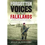 Forgotten Voices of the Falklands: The Real Story of the Falklands War: The Real Story of the Falklands War in the Words of Those Who Were Thereby Hugh McManners
