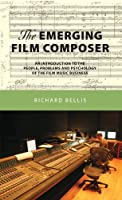 The Emerging Film Composer:An Introduction to the People, Problems and Psychology of the Film Music Business (English Edition)