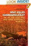 Who Killed Hammarskjold?: The UN, the...