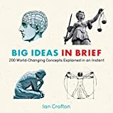 Big Ideas in Brief: 200 World-Changing Concepts Explained In An Instant (Knowledge in a Flash) (1623650100) by Crofton, Ian
