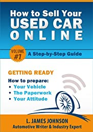 Step #1 - Getting Ready to Sell: Prepare Your Vehicle, the Paperwork, and Your Attitude (How to Sell Your Used Car Online)