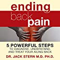 Ending Back Pain: 5 Powerful Steps to Diagnose, Understand, and Treat Your Ailing Back (       UNABRIDGED) by Jack Stern M.D. Ph.D. Narrated by Don Hagen