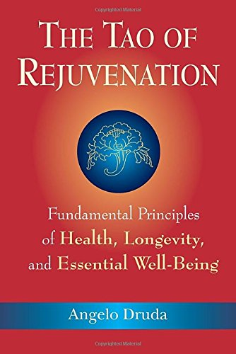 The Tao of Rejuvenation: Fundamental Principles of Health, Longevity, and Essential Well-Being