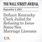 Defiant Kentucky Clerk Jailed for Refusing to Issue Same-Sex Marriage Licenses | Arian Campo-Flores