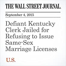 Defiant Kentucky Clerk Jailed for Refusing to Issue Same-Sex Marriage Licenses (       UNABRIDGED) by Arian Campo-Flores Narrated by Alexander Quincy