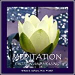 Meditation, Emotion, and Healing: Connecting With the Source of Well Being Within You   William G. DeFoore