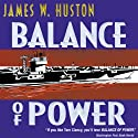 Balance of Power: A Novel Audiobook by James W. Huston Narrated by Adams Morgan