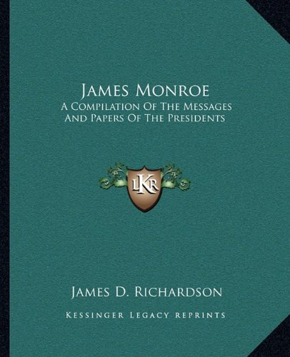 James Monroe: A Compilation of the Messages and Papers of the Presidents