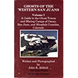 Ghosts of the Western San Juans, Vol 1: A Guide to the Ghost Towns & Mining Camps of Ouray, San Juan & Hinsdale...