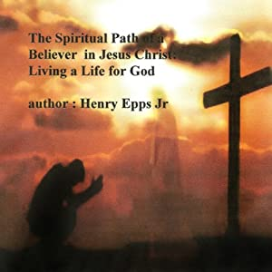 The Spiritual Path of a Believer in Jesus Christ: Living a Life for God Audiobook