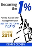 Becoming The 1%: How To Master Time Management And Rise To The Top In 7 Days (English Edition)