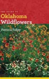 The Guide to Oklahoma Wildflowers (Bur Oak Guide) The Guide to Oklahoma Wildflowers