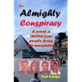 "An Almighty Conspiracy - A novel, a thriller, four people doing the unexpectedvon ""Fred Sch�fer"""