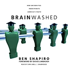 Brainwashed: How Universities Indoctrinate America's Youth Audiobook by Ben Shapiro, David Limbaugh - foreword Narrated by Chris Abell