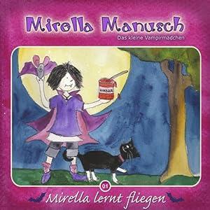Mirella lernt fliegen (Mirella Manusch, das kleine Vampirmädchen 1) Hörbuch