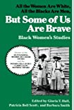 But Some Of Us Are Brave: All the Women Are White, All the Blacks Are Men: Black Womens Studies