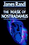 The Mask of Nostradamus: The Prophecies of the World's Most Famous Seer (0879758309) by Randi, James