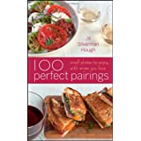 100 Perfect Pairings: Small Plates to Serve with Wines You Love ~ Jill Silverman Hough