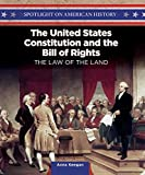 The United States Constitution and the Bill of Rights: The Law of the Land (Spotlight on American History)