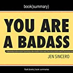 Summary of You Are a Badass: How to Stop Doubting Your Greatness and Start Living an Awesome Life by Jen Sincero: Includes Analysis |  FlashBooks Book Summaries