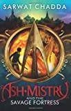 Ash Mistry and the Savage Fortress (The Ash Mistry Chronicles)