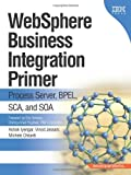 Ashok Iyengar Websphere Business Integration Primer: SOA, Web Services, and ESB (The developerWorks Series)