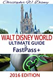 2016 WALT DISNEY WORLD ULTIMATE GUIDE TO FASTPASS+: (A Comprehensive Travel and Planning Guide For Your Disney Vacation)