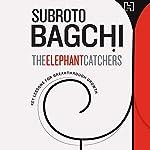 The Elephant Catchers | Subroto Bagchi