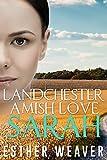 Landchester Amish Love: Sarah (Amish Romance) (Landchester Amish Love Series Book 1)