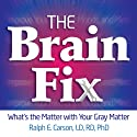 The Brain Fix: What's the Matter with Your Gray Matter: Improve Your Memory, Moods, and Mind (       UNABRIDGED) by Ralph Carson Narrated by Joel Richards