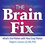 The Brain Fix: What's the Matter with Your Gray Matter: Improve Your Memory, Moods, and Mind | Ralph Carson