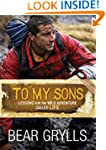 To My Sons: Lessons for the Wild Adve...
