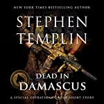 Dead in Damascus: A Special Operations Group Short Story: Special Operations Group, Book 0 | Stephen Templin