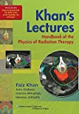 img - for Khan's Lectures: Handbook of the Physics of Radiation Therapy   [KHANS LECTURES HANDBK OF THE P] [Paperback] book / textbook / text book
