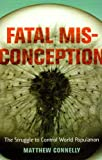 Fatal Misconception: The Struggle to Control World Population