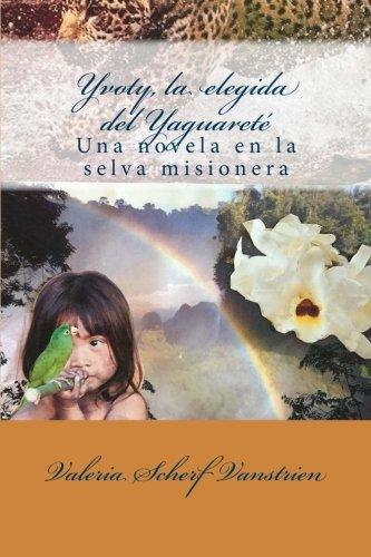 Yvoty, la elegida del Yaguareté: Una novela en la selva misionera