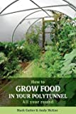 img - for How to Grow Food in Your Polytunnel : All Year Round (Paperback)--by Mark Gatter [2010 Edition] book / textbook / text book