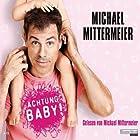 Achtung Baby! (       gekürzt) von Michael Mittermeier Gesprochen von: Michael Mittermeier