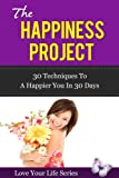 img - for The Happiness Project; 30 Techniques to a Happier you in 30 Days (motivation, personal transformation) book / textbook / text book